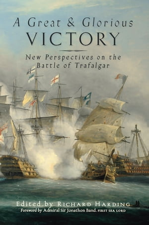 A Great and Glorious Victory: New Perspectives on the Battle of Trafalgar by Richard Harding