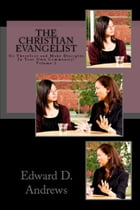 THE CHRISTIAN EVANGELIST: Go Therefore and Make Disciples In Your Own Community!, Volume 2 by Edward D. Andrews