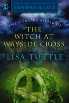 The Curious Affair of the Witch at Wayside Cross: (From the Casebooks of Jesperson & Lane) by Lisa Tuttle