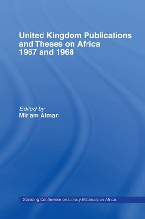 United Kingdom Publications and Theses on Africa 1967-68 Standing Conference on Library Materials on Africa