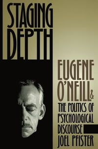 Staging Depth: Eugene O'neill and the Politics of Psychological Discourse