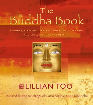 The Buddha Book: Buddhas,  blessings,  prayers,  and rituals to grant you love,  wisdom,  and healing