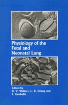 Physiology of the Fetal and Neonatal Lung: Proceedings of the International Symposium on Physiology and Pathophysiology of the Fetal and Neonat by D.V. Walters