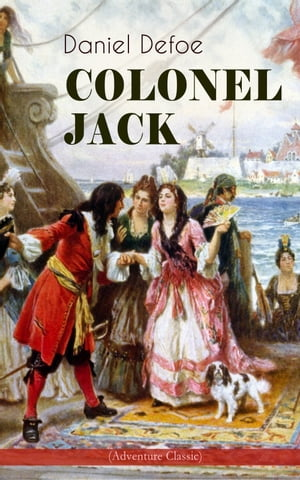 COLONEL JACK (Adventure Classic): Illustrated Edition - The History and Remarkable Life of the truly Honorable Col. Jacque (Complement by Daniel Defoe