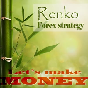 Renko Forex strategy - Let's make money: A stable, winnig Forex strategy by Geza Varkuti