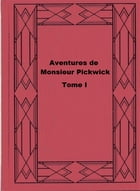 Aventures de Monsieur Pickwick Tome I by Charles Dickens