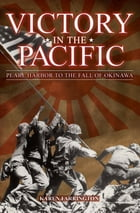 Victory in the Pacific: Pearl Harbour to the Fall of Okinawa: Pearl Harbour to the Fall of Okinawa by Karen Farrington