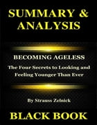 Summary & Analysis : Becoming Ageless By Strauss Zelnick: The Four Secrets to Looking and Feeling Younger Than Ever by Black Book