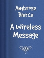 A Wireless Message by Ambrose Bierce