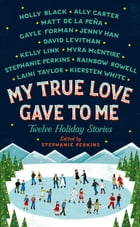 My True Love Gave To Me: Twelve Holiday Stories by Holly Black
