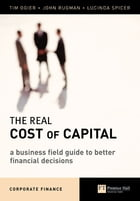 The Real Cost of Capital: A Business Field Guide to Better Financial Decisions by Mr Tim Ogier