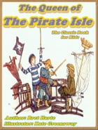 THE QUEEN OF THE PIRATE ISLE (Illustrated) by Bret Harte