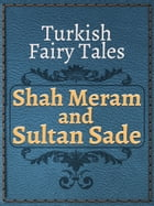 Shah Meram and Sultan Sade by Turkish Fairy Tales