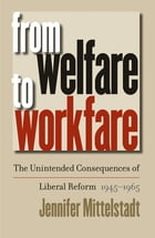From Welfare to Workfare by Jennifer Mittelstadt