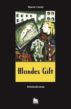 Blondes Gift: Kriminalroman by Maeve Carels
