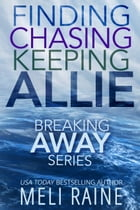 The Breaking Away Series Boxed Set: Romantic Suspense by Meli Raine