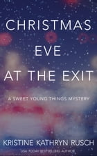 Christmas Eve at the Exit: A Sweet Young Things Mystery by Kristine Kathryn Rusch