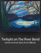 Twilight on The River Bend by Ryan Lee
