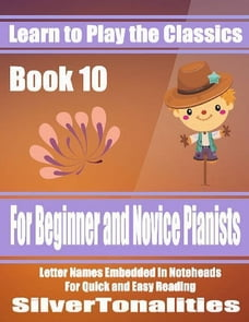 Learn to Play the Classics Book 10 - For Beginner and Novice Pianists Letter Names Embedded In…