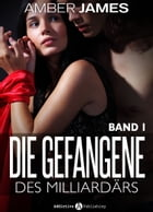 Die Gefangene des Milliardärs - band 1 by Amber James