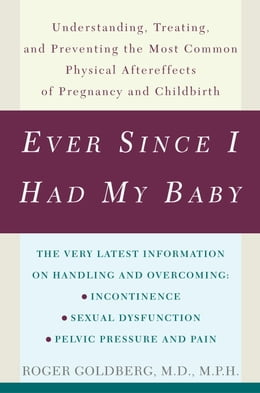 Book Ever Since I Had My Baby: Understanding, Treating, and Preventing the Most Common Physical… by Roger Goldberg