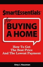 SMART ESSENTIALS FOR BUYING A HOME: How To Get The Best Price And The Lowest Payment by Amy J. Hausman