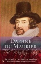 The Winding Stair: Francis Bacon, His Rise and Fall by Daphne du Maurier
