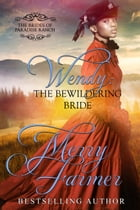 Wendy: The Bewildering Bride: The Brides of Paradise Ranch - Sweet Version, #3 by Merry Farmer
