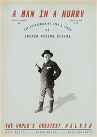 A Man In A Hurry: The Extraordinary Life and Times of Edward Payson Weston, The World's Greatest…
