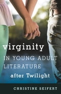 Virginity in Young Adult Literature after Twilight d7fb7e0e-f838-4d15-bcc4-e77a14aa55c4