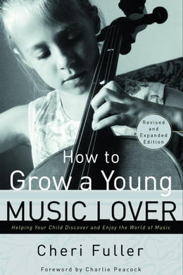 Book How to Grow a Young Music Lover by Cheri Fuller