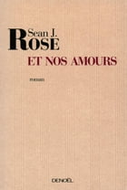 Et nos amours by Sean J. Rose