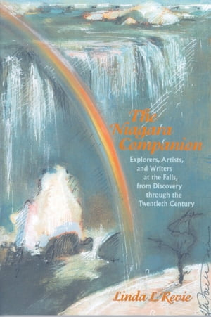 The Niagara Companion Explorers,  Artists,  and Writers at the Falls,  from Discovery through the Twentieth Century