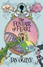 The Funfair of Fear: A Measle Stubbs Adventure by Ian Ogilvie