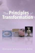 The Principles of Transformation by Ebenezer Acheampong Addo