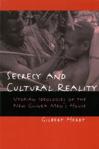 Secrecy and Cultural Reality: Utopian Ideologies of the New Guinea Men's House