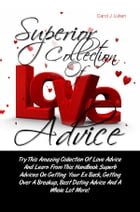 Superior Collection Of Love Advice: Try This Amazing Collection Of Love Advice And Learn From This Handbook Superb Advices On Getting Yo by Carol J. Luken