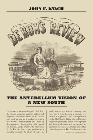 De Bow's Review The Antebellum Vision of a New South