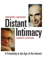 Distant Intimacy: A Friendship in the Age of the Internet by Mr. Frederic Raphael