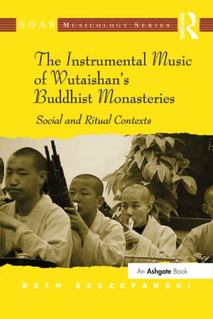 The Instrumental Music of Wutaishan's Buddhist Monasteries Social and Ritual Contexts