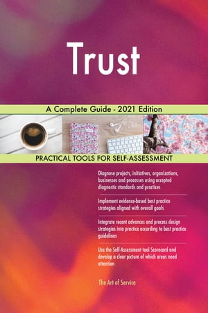 Trust A Complete Guide - 2021 Edition by Gerardus Blokdyk