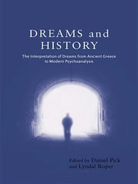 Dreams and History: The Interpretation of Dreams from Ancient Greece to Modern Psychoanalysis
