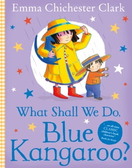 Book What Shall We Do, Blue Kangaroo? (Read Aloud) by Emma Chichester Clark