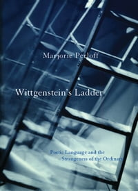 Wittgenstein's Ladder: Poetic Language and the Strangeness of the Ordinary