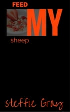 Feed My Sheep by Steffie Gray