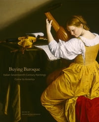 Buying Baroque: Italian Seventeenth-Century Paintings Come to America
