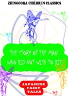 The Story Of The Man Who Did Not Wish To Die by Yei Theodora Ozaki