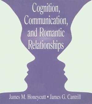 Cognition,  Communication,  and Romantic Relationships