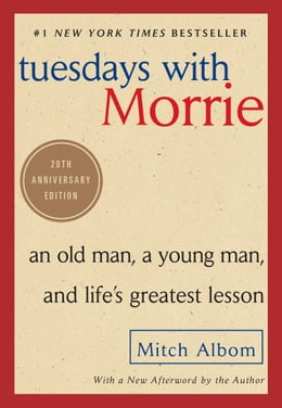 Book Tuesdays with Morrie: An Old Man, a Young Man, and Life's Greatest Lesson by Mitch Albom
