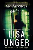 The Darkness Gathers: A Novel: A Novel by Lisa Unger